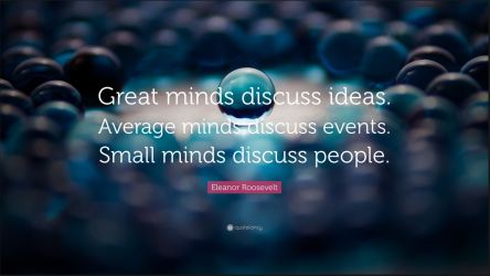 Great minds discuss while average or small