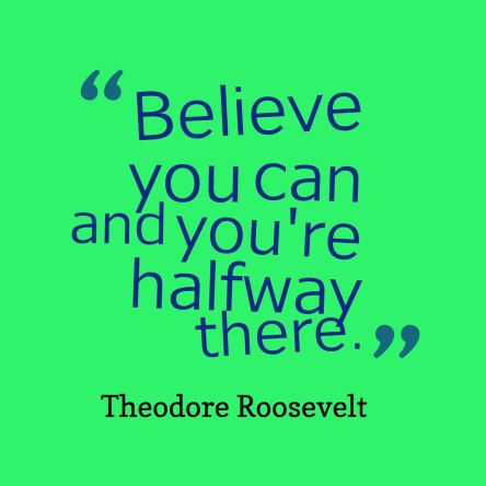 Believe you can is halfway there