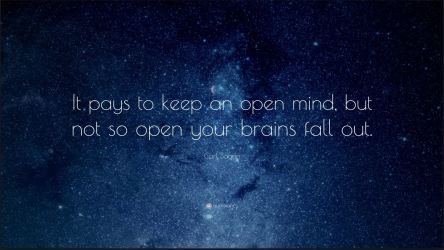 Open mind not brains falling out