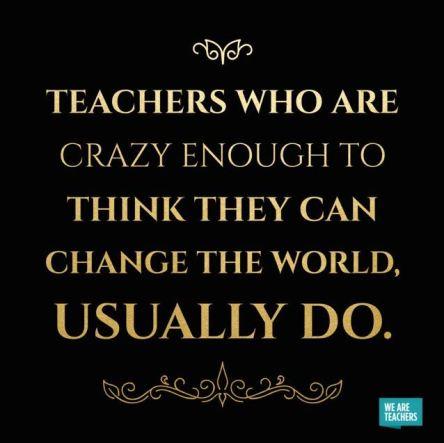 Teachers crazy enough to change world