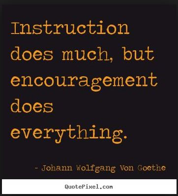 Instruction does much encouragement more