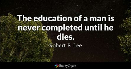 Education not complete until die