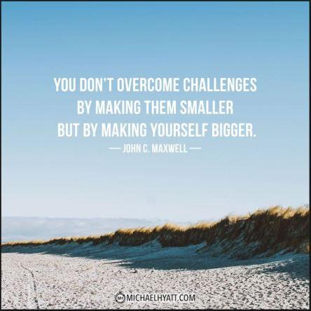 Challenges make us bigger